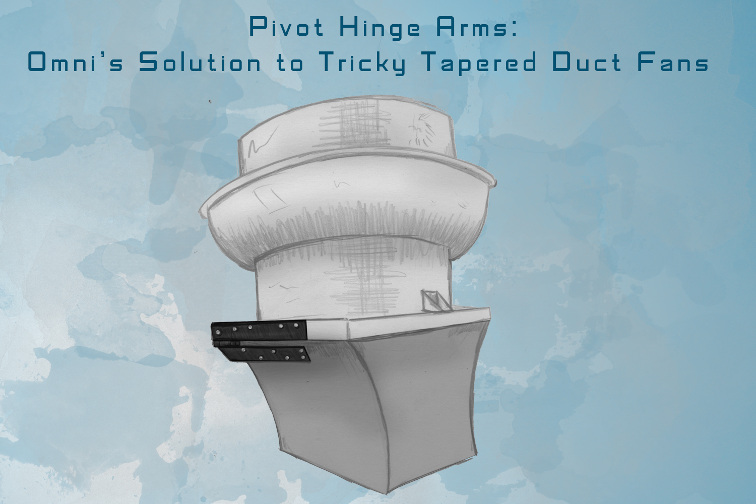 Pivot hinge arms omnis solution to tricky tapered duct fans omni pivot hinge arms omnis solution to tricky tapered duct fans omni containment systems asfbconference2016 Choice Image